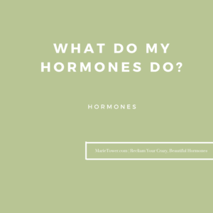 What do my hormones do by Marie Tower at MarieTower.com