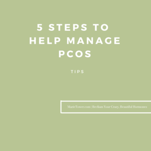 5 Steps to help manage PCOS by Marie Tower at MarieTower.com