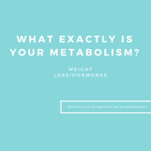 What Exactly IS Your Metabolism? by Marie Tower at MarieTower.com
