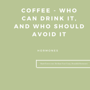 Coffee - who can drink it, and who should avoid it by Marie Tower at MarieTower.com