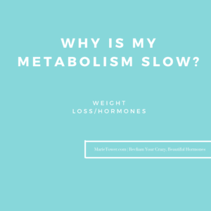 Why is my metabolism slow by Marie Tower at MarieTower.com
